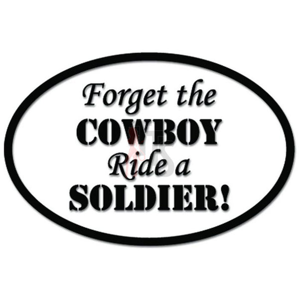 Forget The Cowboy Ride A Soldier Funny Decal Sticker