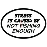 Stress Is Caused By Not Fishing Enough Funny Decal Sticker