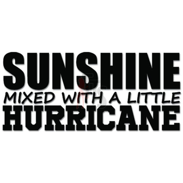Sunshine Mixed With A Little Hurricane Funny Decal Sticker