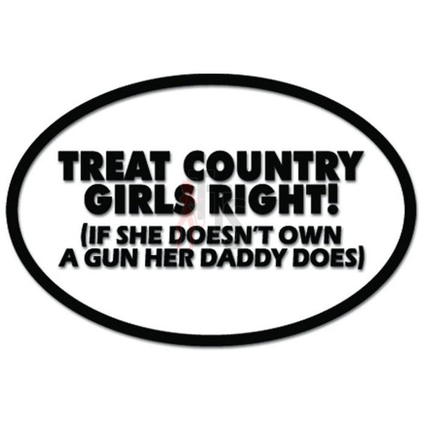 Treat Country Girls Right Her Daddy Own Gun Funny Decal Sticker
