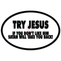 Try Jesus If You Don't Like Him Satan Will Take You Funny Decal Sticker