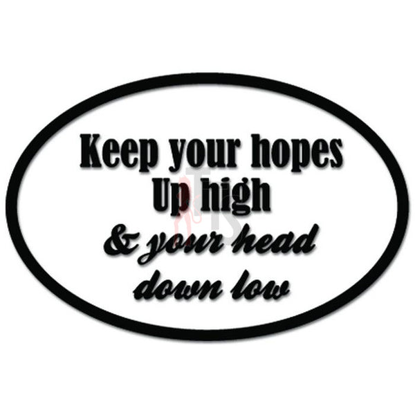 Keep Your Hopes Up High and Your Head Down Low Music Lyrics Decal Sticker