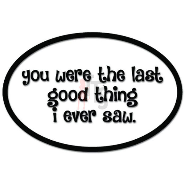 You Were The Last Good Thing I Ever Saw Music Lyrics Decal Sticker