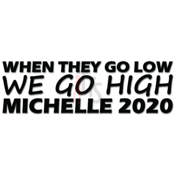When They Go Low We Go High Michelle 2020 Decal Sticker