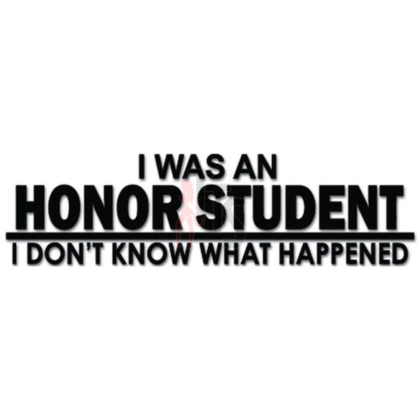 I Was An Honor Student Funny Decal Sticker
