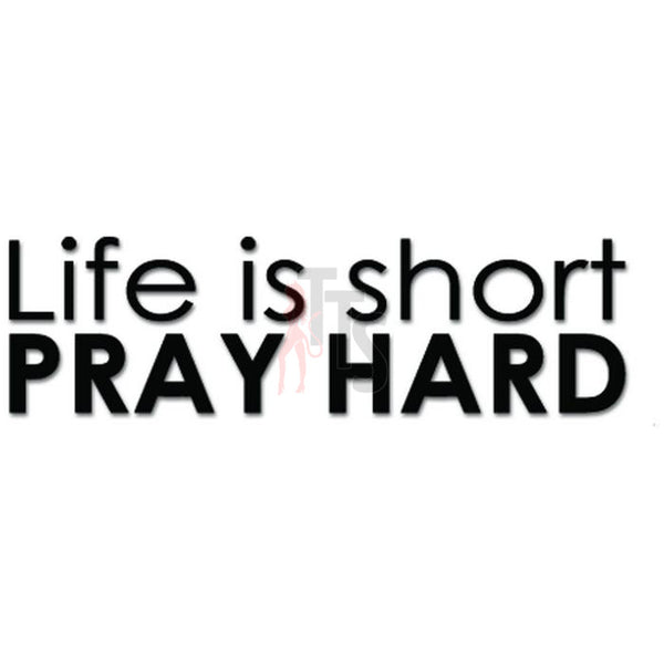 Life Is Short Pray Hard Christian Decal Sticker