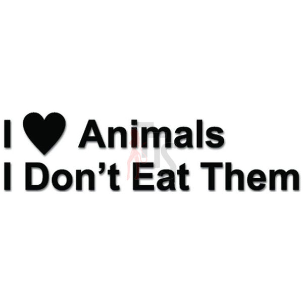 I Love Animals Don't Eat Them Decal Sticker