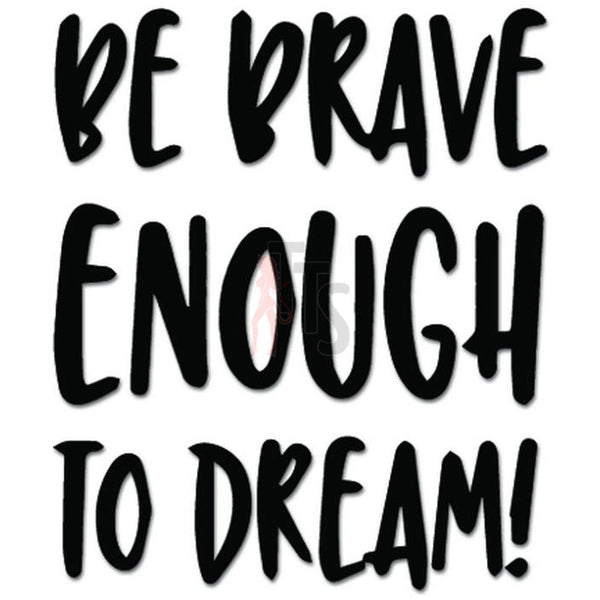 Be Brave Enough To Dream Inspiration Decal Sticker