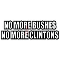 No More Bushes No More Clintons Decal Sticker