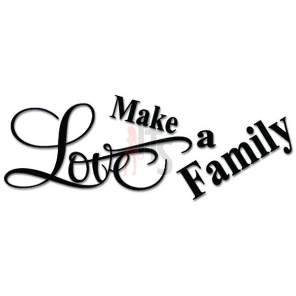 Love Make a Family Inspired Quote Decal Sticker