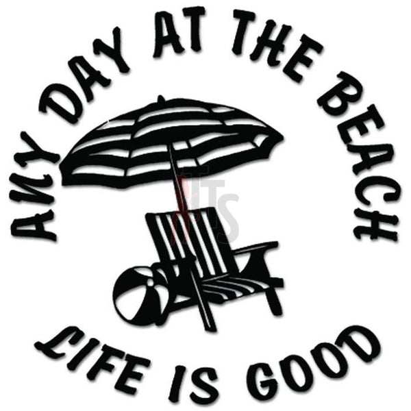 Life Is Good Any Day At The Beach Umbrella Decal Sticker