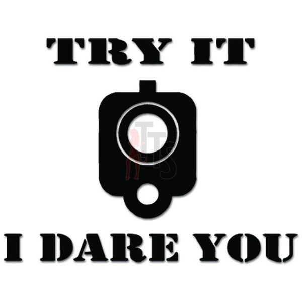 Try It I Dare You Gun Pistol Handgun Decal Sticker