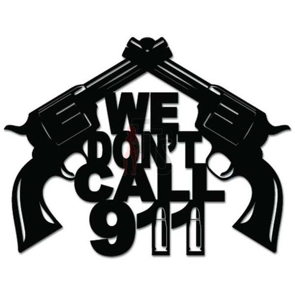 We Don't Dial 911 Gun Pistol Handgun Decal Sticker