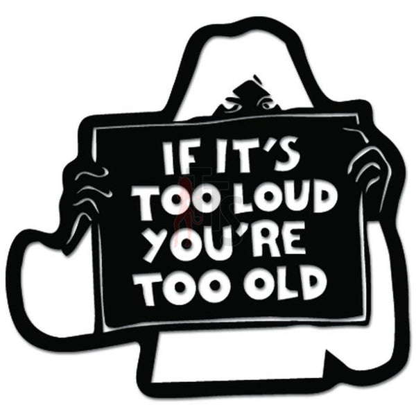 If It's Too Loud You're Too Old JDM Japanese Decal Sticker Style 1