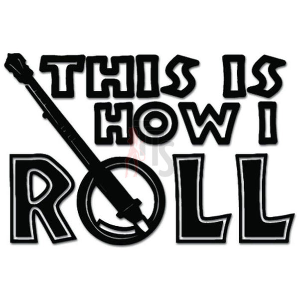 This Is How I Roll Banjo Music Decal Sticker