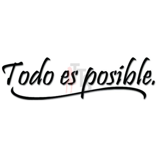Todo Es Posible All Is Possible Spanish Decal Sticker
