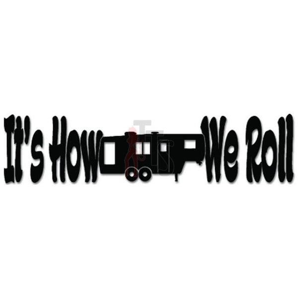 It's How We Roll Camper Camping RV Decal Sticker