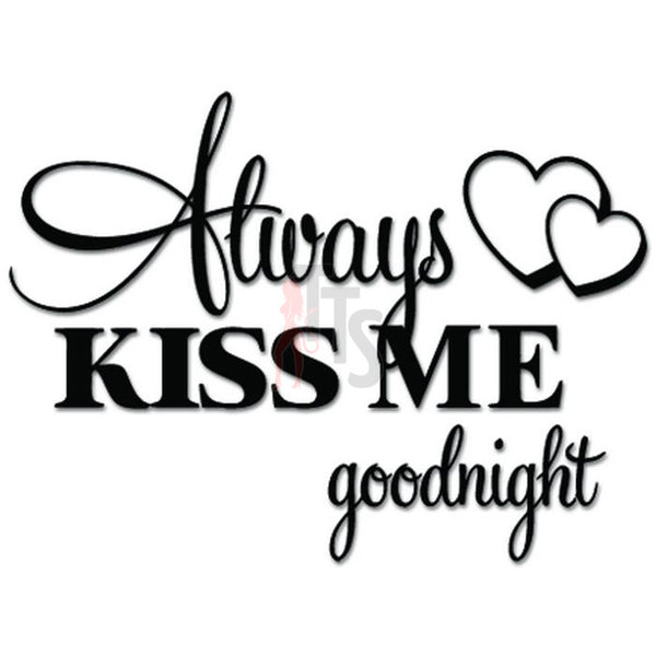 Always Kiss Me Goodnight Heart Love Decal Sticker