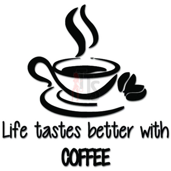 Life Tastes Better With Coffee Decal Sticker