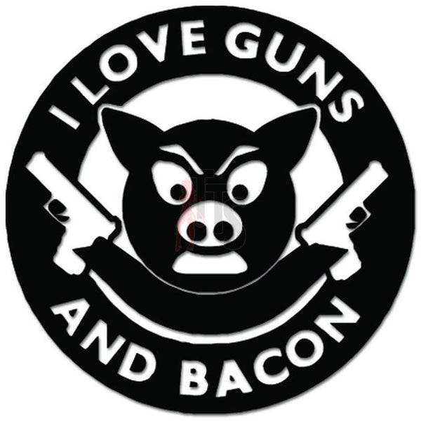 Funny I Love Guns Bacon Decal Sticker