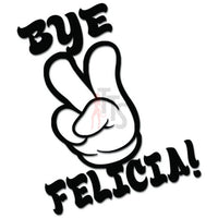 Bye Felicia Bitch Decal Sticker