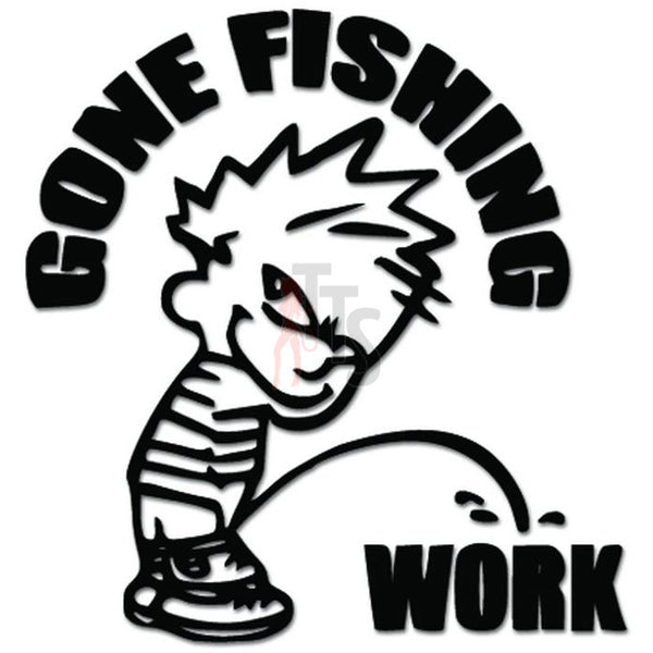 Gone Fishing Piss Pee On Work Decal Sticker