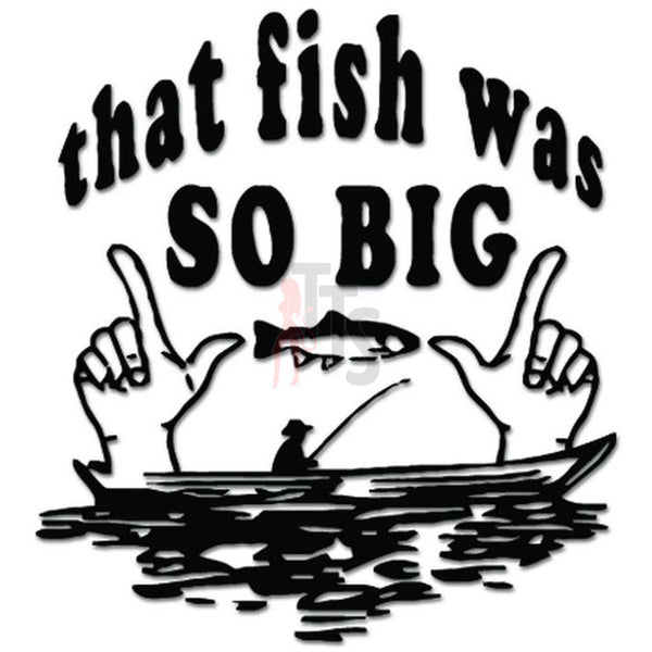 Funny Fish Was So Big Fishing Decal Sticker