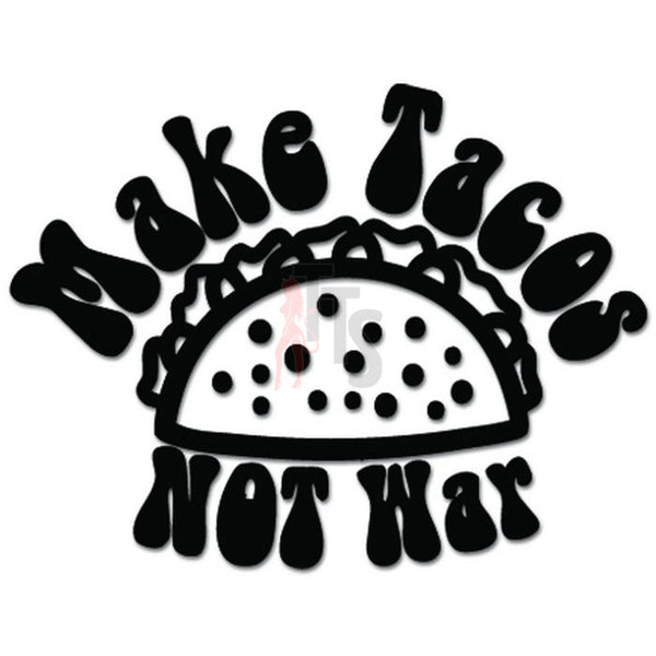 Make Tacos Not War Mexican Food Decal Sticker