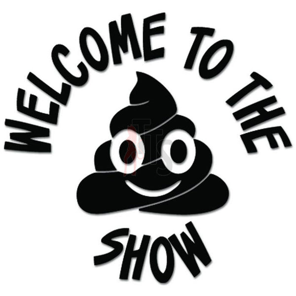 Welcome To The Shit Show Poop Decal Sticker