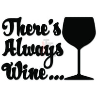 There's Always Wine Glass Decal Sticker