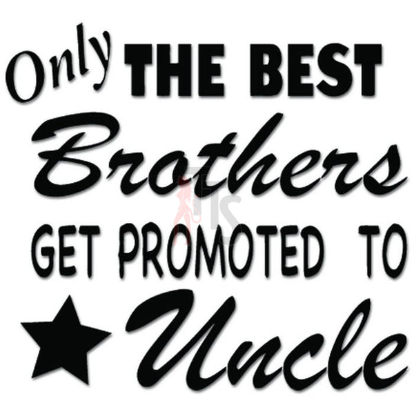 Best Brothers Promoted To Uncle Decal Sticker