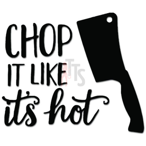 Chop It Like It's Hot Butcher Meat Decal Sticker