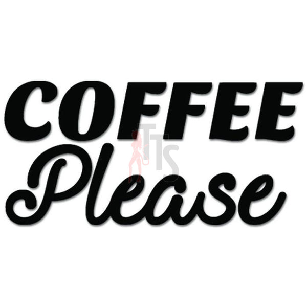 Coffee Please Love Caffeine Decal Sticker