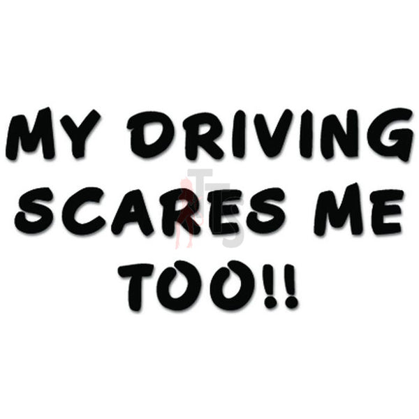 My Driving Scares Me Too Decal Sticker