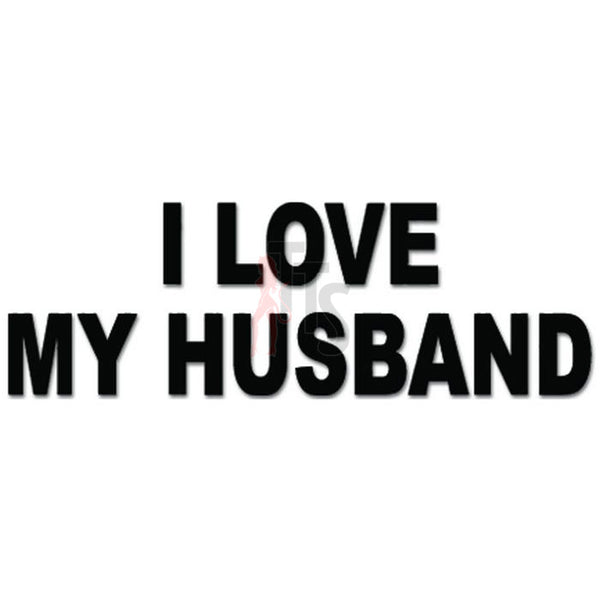 I Love My Husband Decal Sticker Style 1
