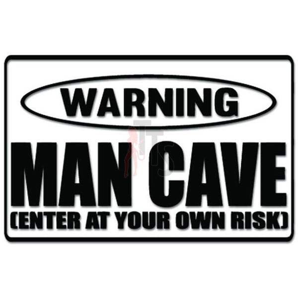 Warning Man Cave Enter At Own Risk Decal Sticker