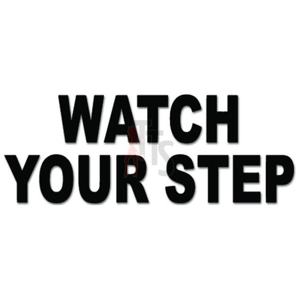Watch Your Step Sign Decal Sticker