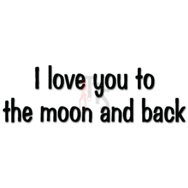 I Love You To The Moon And Back Decal Sticker