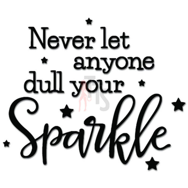 Never Let Anyone Dull Your Sparkle Decal Sticker