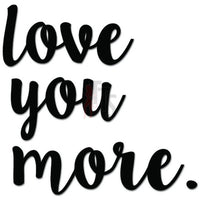 Love You More Decorative Text Decal Sticker
