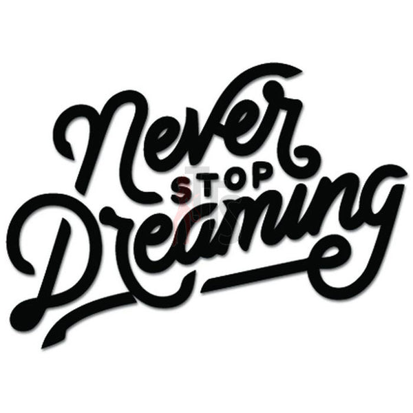 Never Stop Dreaming Text Decal Sticker
