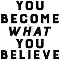 You Become What You Believe Decal Sticker
