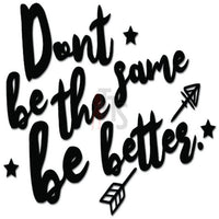 Don't Be The Same Be Better Decal Sticker