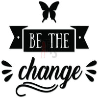 Be The Change Decal Sticker