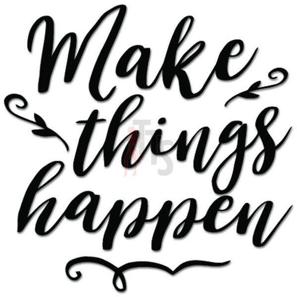 Make Things Happen Decal Sticker
