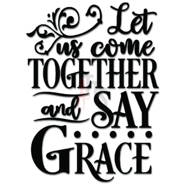 Come Together Say Grace Christian Decal Sticker