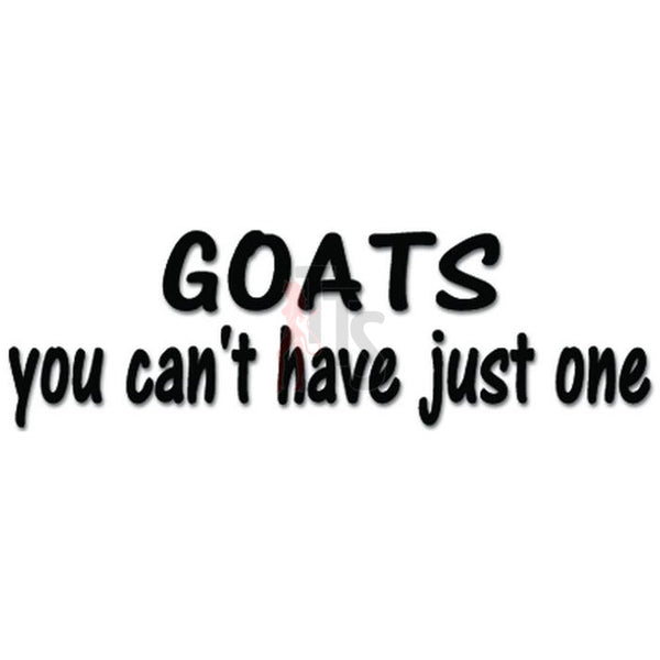 Goats You Can't Have Just One Decal Sticker