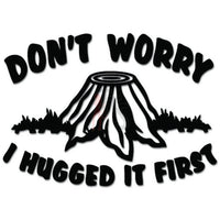 Don't Worry I Hugged It First Tree Lover Decal Sticker