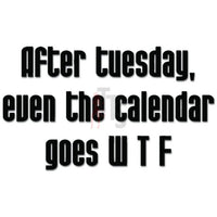 Funny After Tuesday Calender Goes WTF Decal Sticker