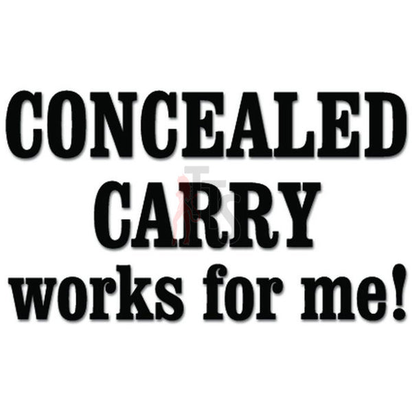 Concealed Carry Works For Me Gun Pistol Decal Sticker